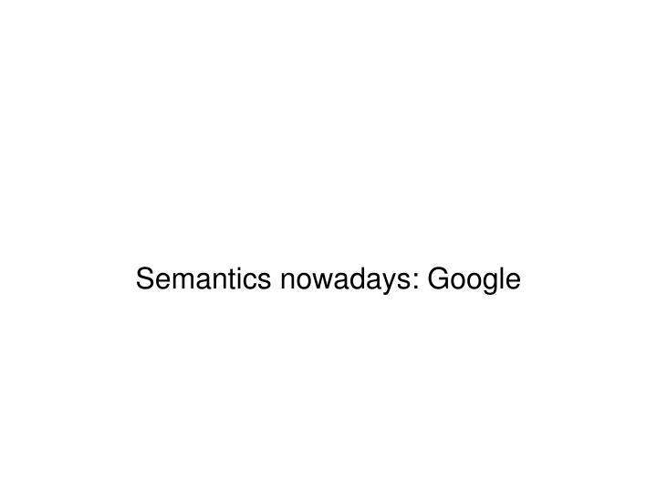 Semantics nowadays: Google