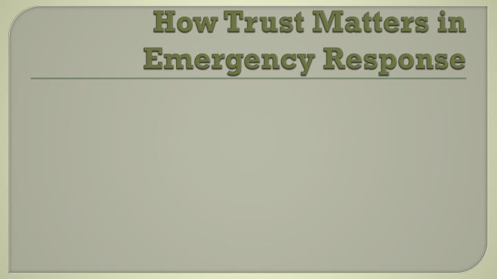 How Trust Matters in Emergency Response