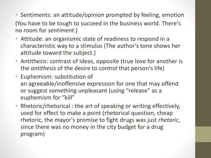 Sentiments: an attitude/opinion prompted by feeling, emotion