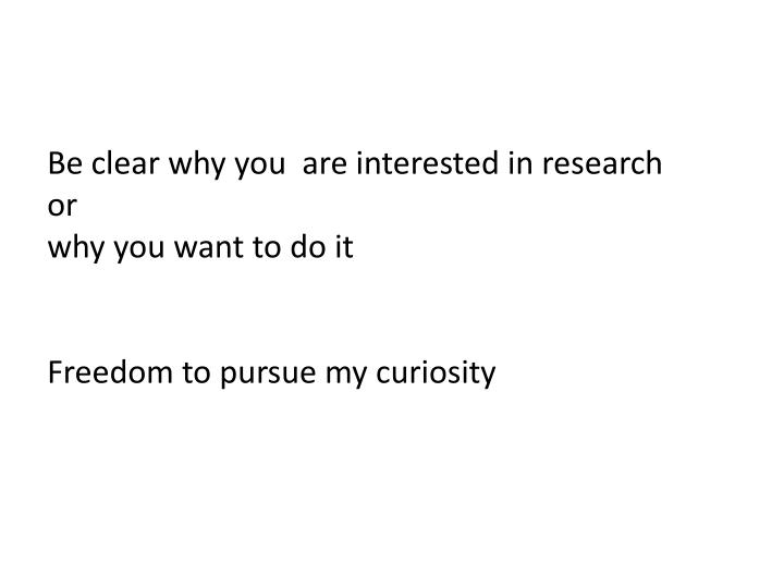 Be clear why you  are interested in research