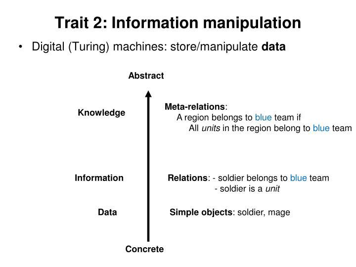 Trait 2: Information manipulation