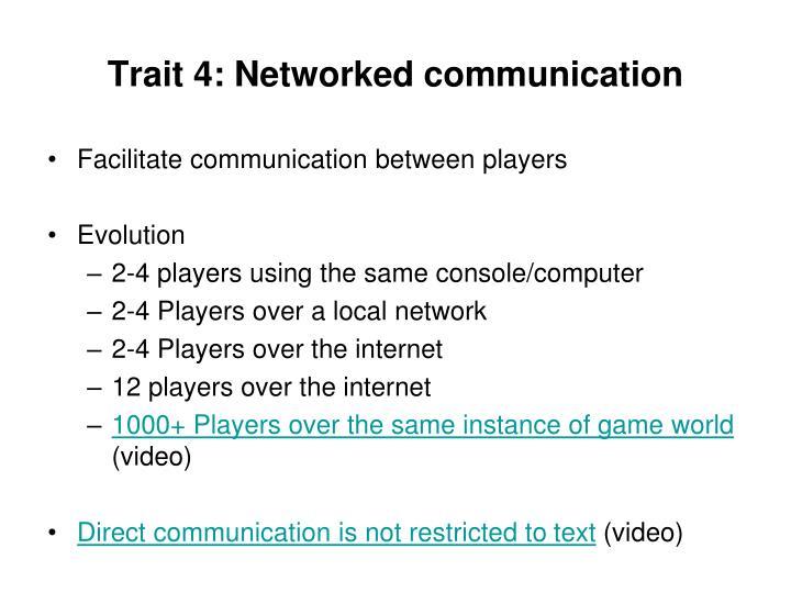 Trait 4: Networked communication