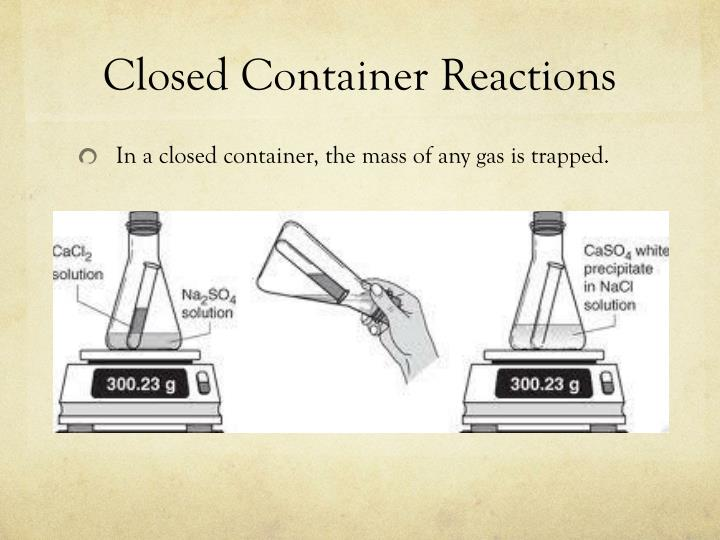 Closed Container Reactions