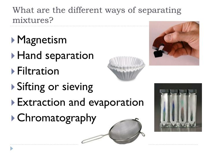 What are the different ways of separating mixtures