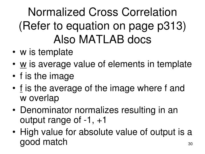 Normalized Cross Correlation (Refer to equation on page p313)