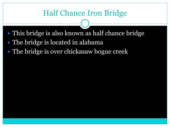 Half Chance Iron Bridge