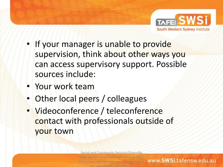 If your manager is unable to provide supervision, think about other ways you can access supervisory support. Possible sources include:
