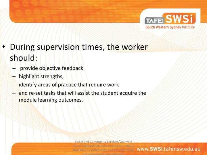 During supervision times, the worker should: