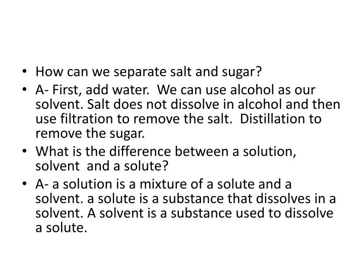 How can we separate salt and sugar?