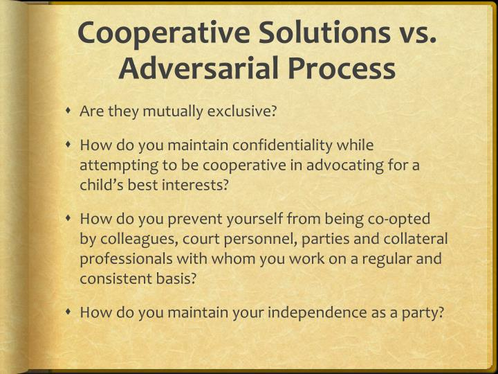 Cooperative Solutions vs. Adversarial Process