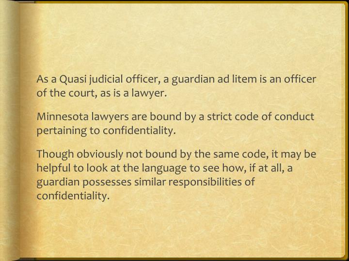As a Quasi judicial officer, a guardian ad litem is an officer of the court, as is a lawyer.