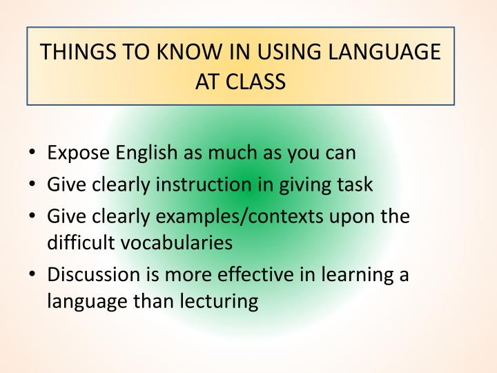 THINGS TO KNOW IN USING LANGUAGE AT CLASS