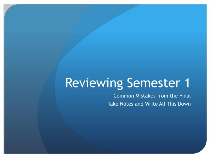 Reviewing semester 1
