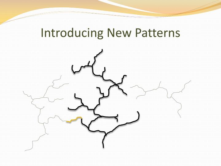 Introducing New Patterns