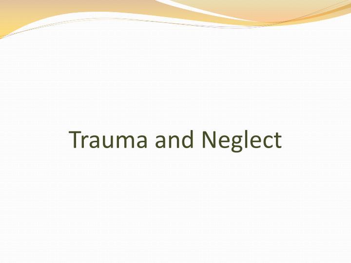 Trauma and Neglect