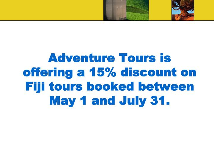 Adventure Tours is offering a 15% discount on Fiji tours booked between May 1 and July 31.