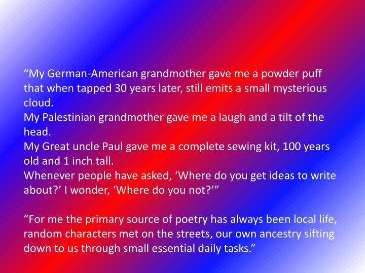 """""""My German-American grandmother gave me a powder puff that when tapped 30 years later, still emits a small mysterious cloud."""