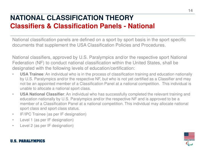 National classification panels are defined on a sport by sport basis in the sport specific documents that supplement the USA Classification Policies and Procedures