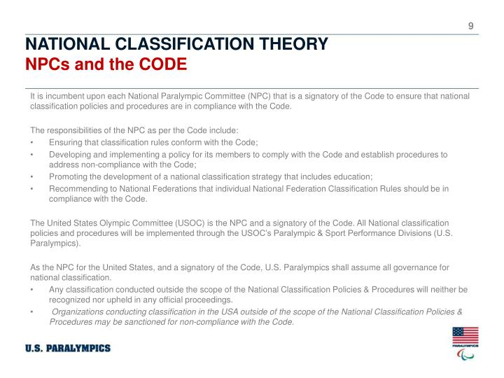 It is incumbent upon each National Paralympic Committee (NPC) that is a signatory of the Code to ensure that national classification policies and procedures are in compliance with the Code.