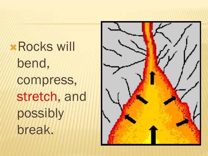 Rocks will bend, compress,