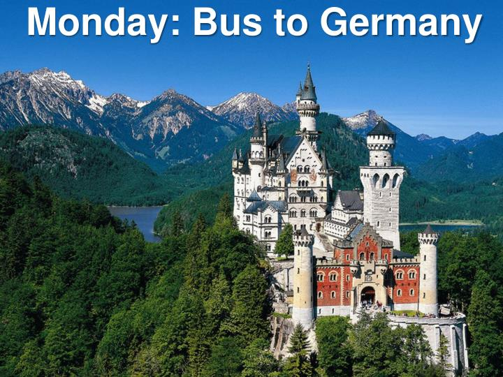 Monday: Bus to Germany