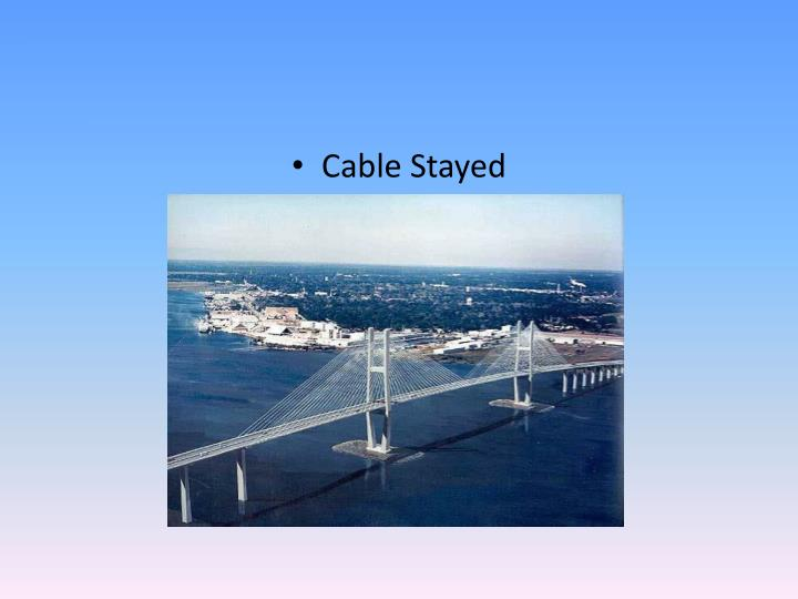 Cable Stayed