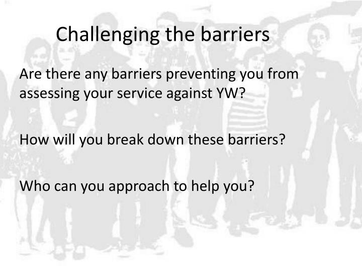 Challenging the barriers