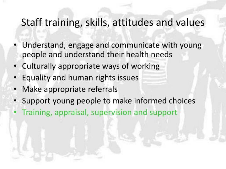 Staff training, skills, attitudes and values