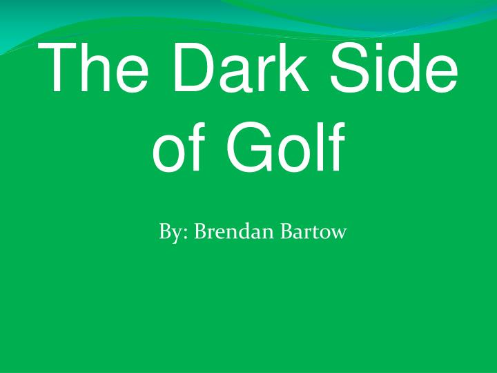 The Dark Side of Golf