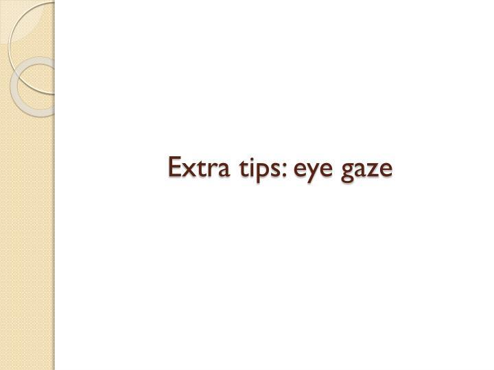 Extra tips: eye gaze