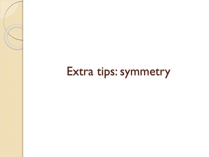 Extra tips: symmetry