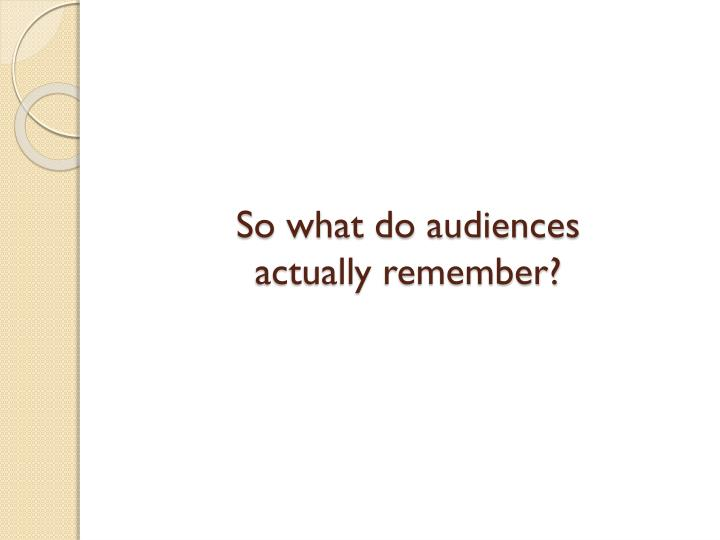 So what do audiences