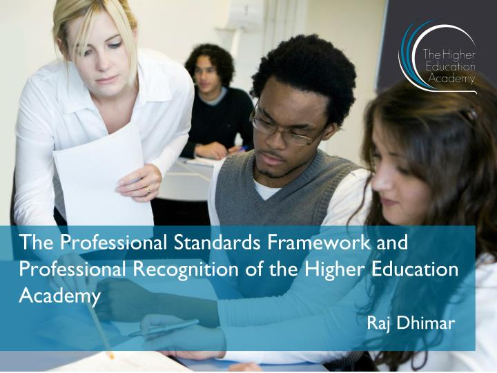 The Professional Standards Framework and Professional Recognition of the Higher Education Academy