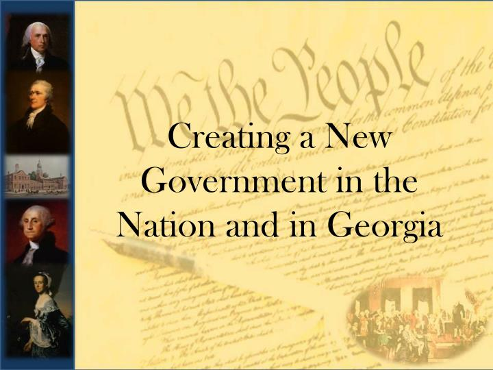 Creating a New Government in the Nation and in Georgia