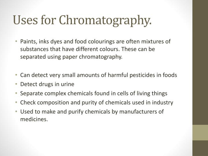 Uses for Chromatography.