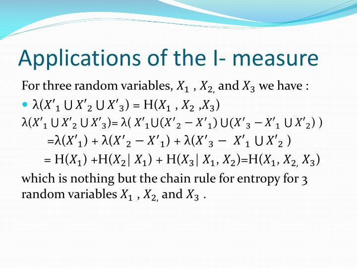 Applications of the I- measure