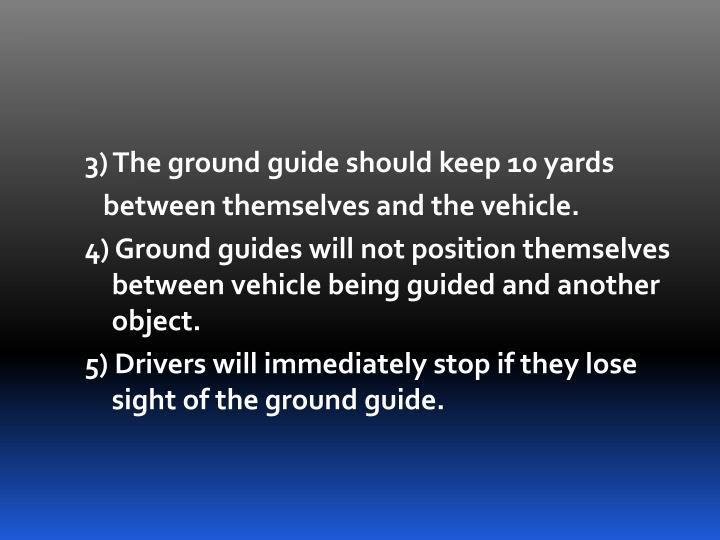 3) The ground guide should keep 10 yards