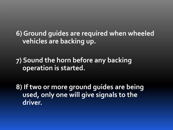 6) Ground guides are required when wheeled vehicles are backing up.