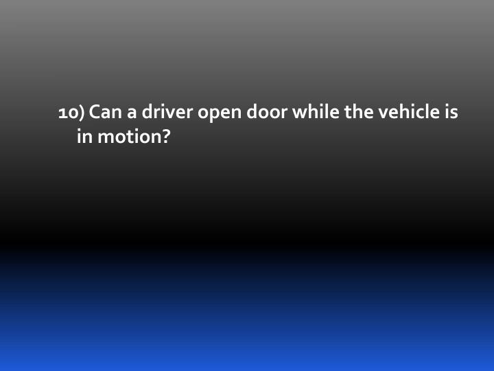 10) Can a driver open door while the vehicle is in motion?