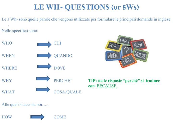 LE WH- QUESTIONS (or 5Ws)