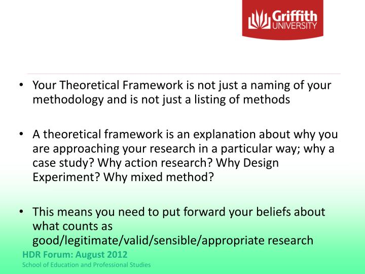 Your Theoretical Framework is not just a naming of your methodology and is not just a listing of methods