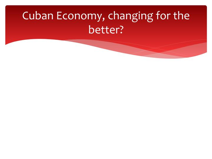 Cuban Economy, changing for the better?