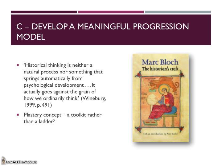 C – Develop a meaningful progression model