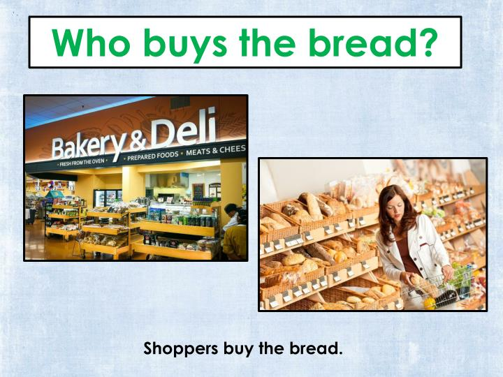 Who buys the bread?