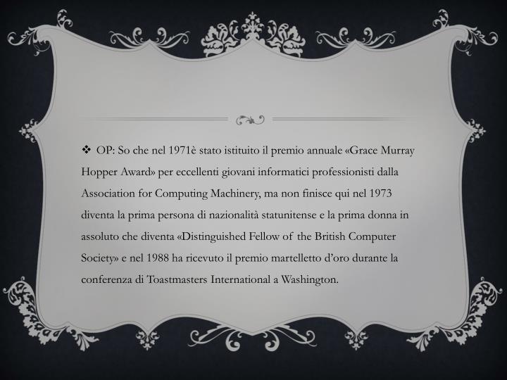 OP: So che nel 1971è stato istituito il premio annuale «Grace Murray Hopper Award» per eccellenti giovani informatici professionisti dalla
