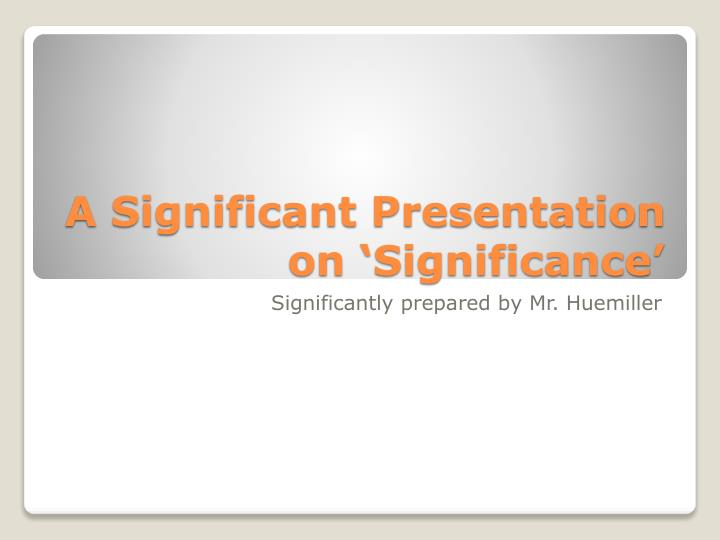 A Significant Presentation on 'Significance'