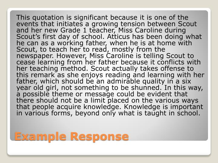 This quotation is significant because it is one of the events that initiates a growing tension between Scout and her new Grade 1 teacher, Miss Caroline during