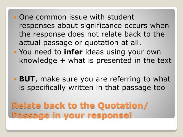 One common issue with student responses about significance occurs when the response does not relate back to the actual passage or quotation at all.
