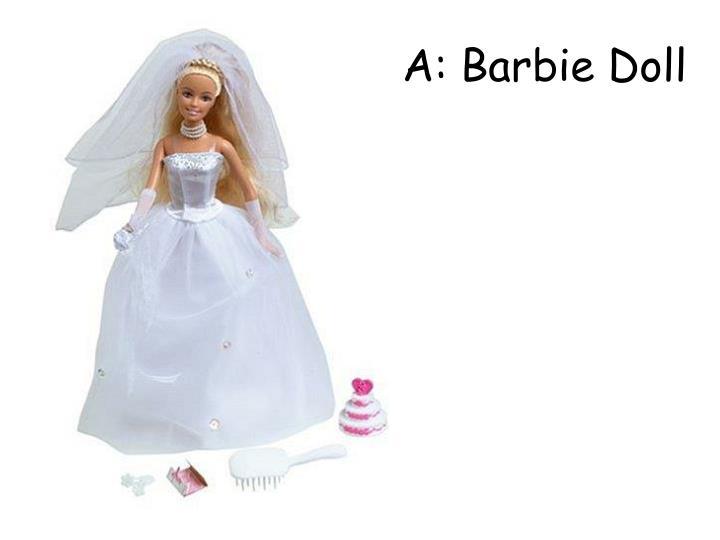 A: Barbie Doll
