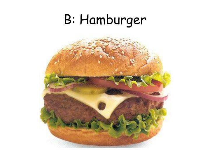 B: Hamburger